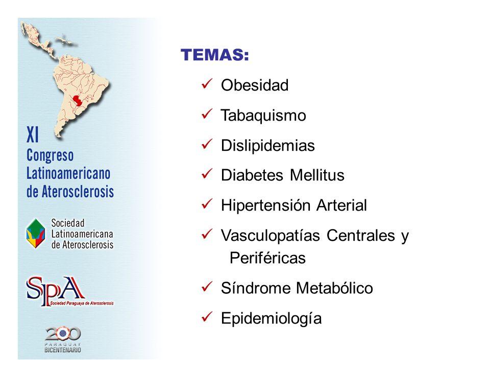 TEMAS: Obesidad Tabaquismo Dislipidemias Diabetes Mellitus Hipertensión Arterial Vasculopatías Centrales y Periféricas Síndrome Metabólico Epidemiolog