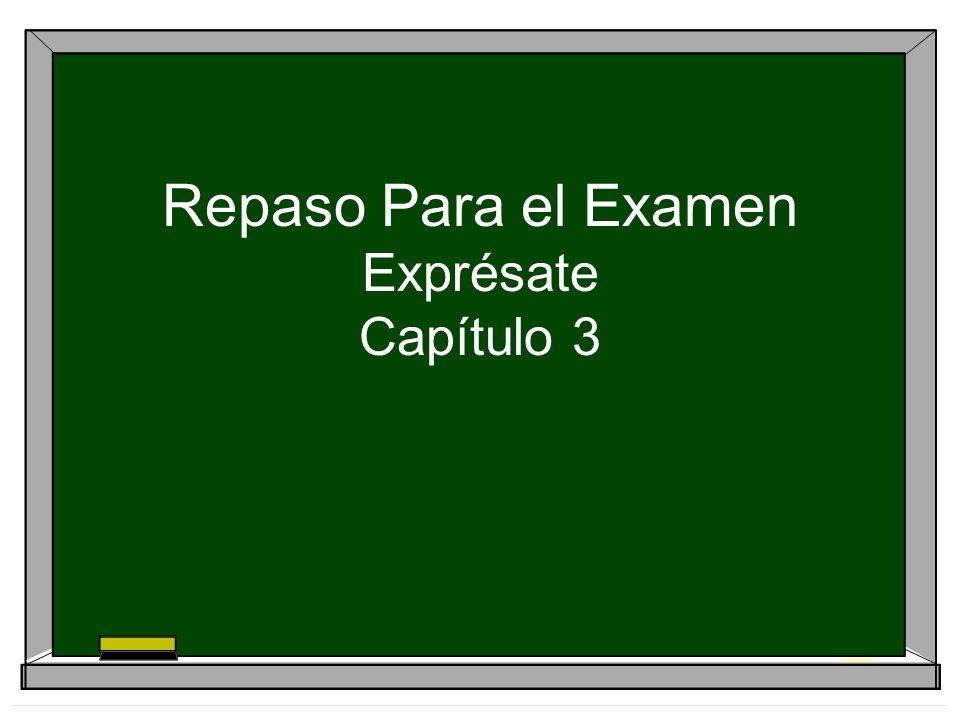 Repaso Para el Examen Exprésate Capítulo 3