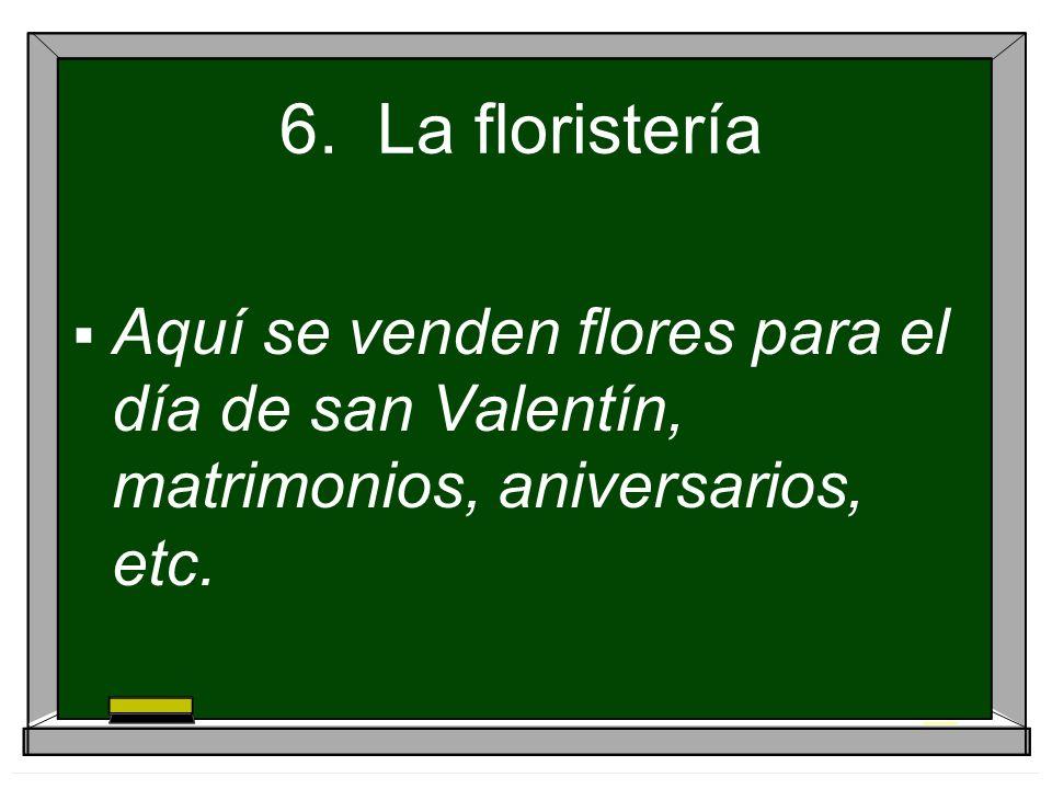6. La floristería Aquí se venden flores para el día de san Valentín, matrimonios, aniversarios, etc.