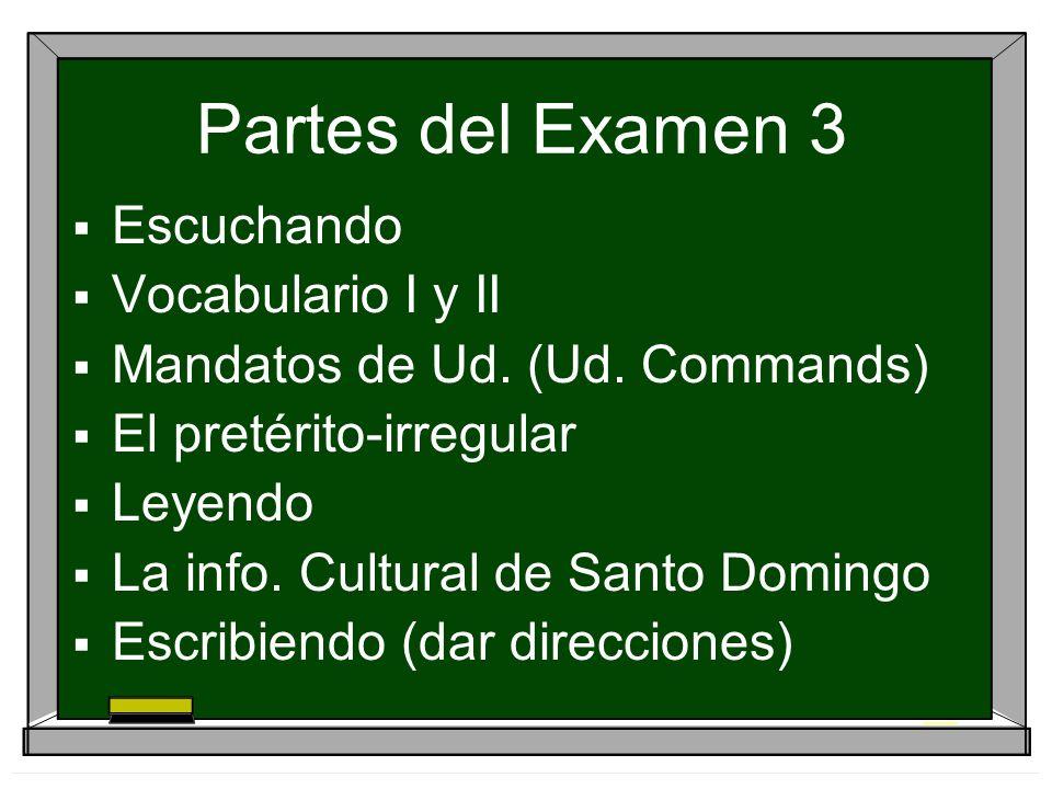 Partes del Examen 3 Escuchando Vocabulario I y II Mandatos de Ud.