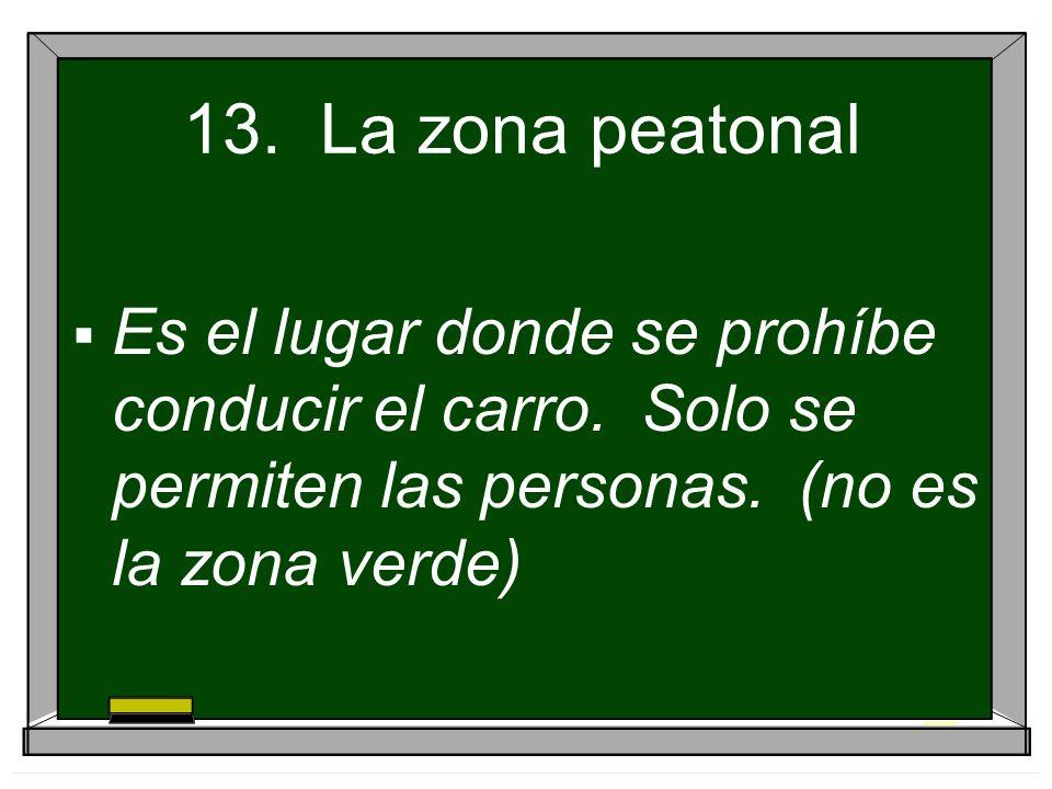 13.La zona peatonal Es el lugar donde se prohíbe conducir el carro.