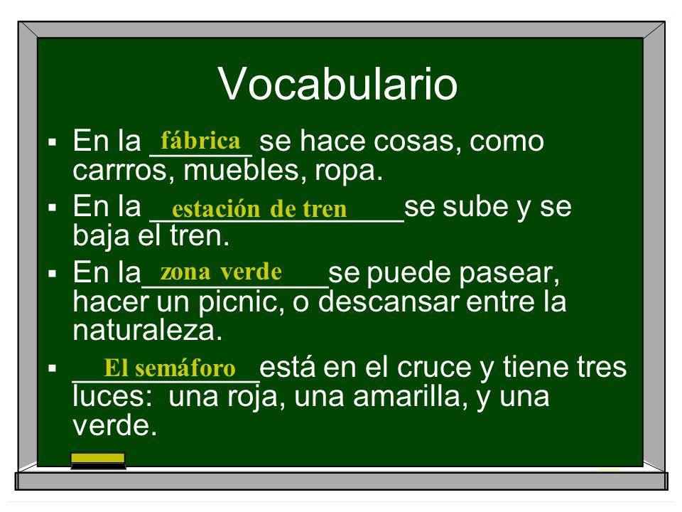 Vocabulario En la ______ se hace cosas, como carrros, muebles, ropa.