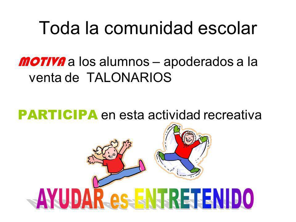 Toda la comunidad escolar MOTIVA a los alumnos – apoderados a la venta de TALONARIOS PARTICIPA en esta actividad recreativa