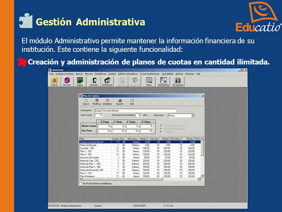 Gestión Administrativa El módulo Administrativo permite mantener la información financiera de su institución.
