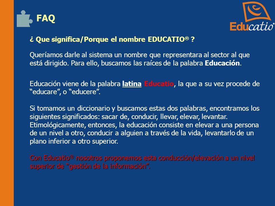 FAQ ¿ Que significa/Porque el nombre EDUCATIO ® .