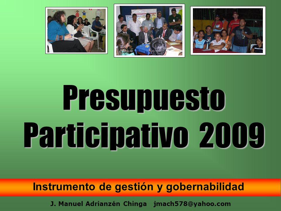 Presupuesto Participativo 2009 J. Manuel Adrianzén Chinga jmach578@yahoo.com Instrumento de gestión y gobernabilidad