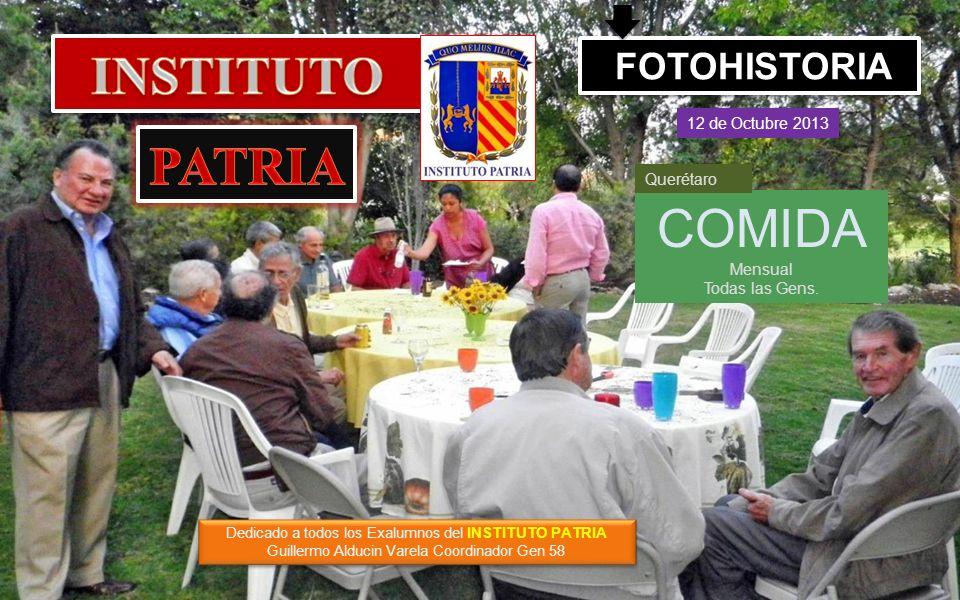 Dedicado a todos los Exalumnos del INSTITUTO PATRIA Guillermo Alducin Varela Coordinador Gen 58 FOTOHISTORIA 12 de Octubre 2013 COMIDA Mensual Todas las Gens.