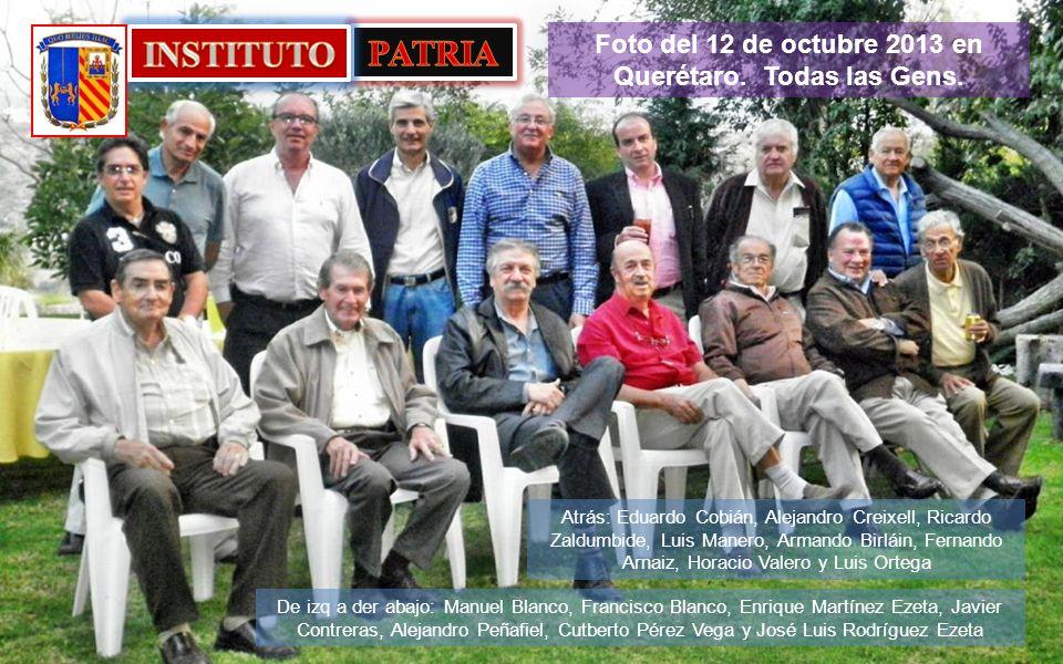 Querétaro, 12 de Octubre 2013 Estimados compas del INSTITUTO PATRIA cerrado en 1973 en funciones hasta 1976.
