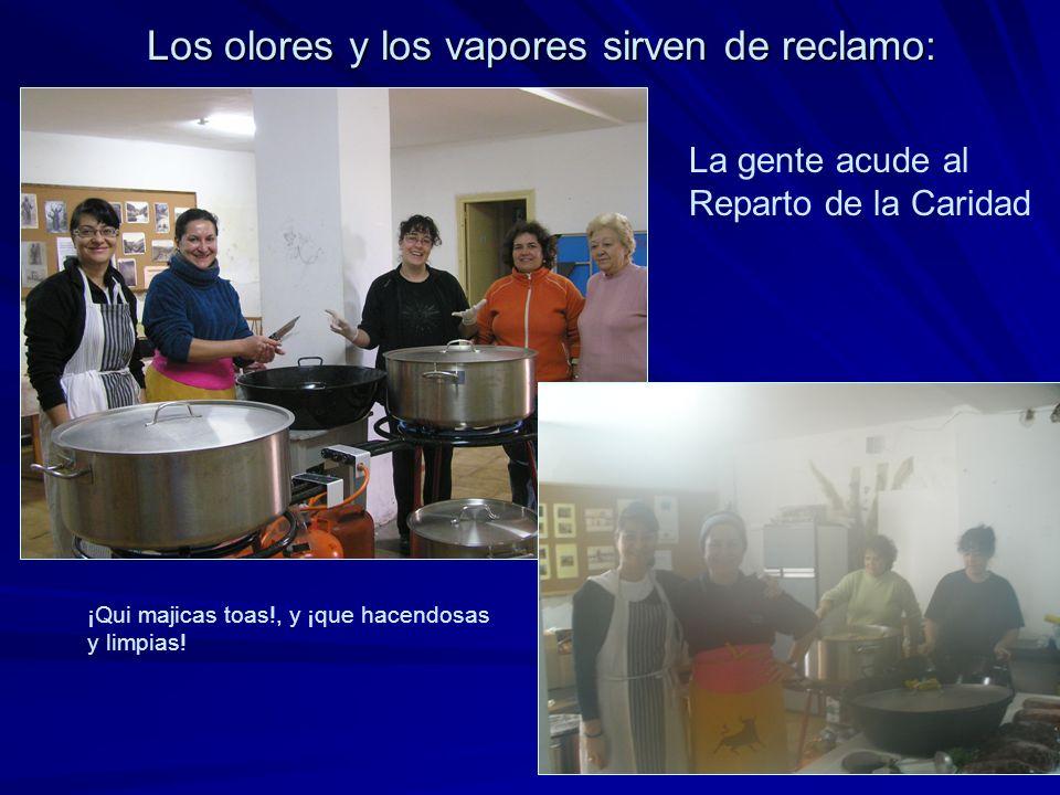 Los olores y los vapores sirven de reclamo: Los olores y los vapores sirven de reclamo: ¡Qui majicas toas!, y ¡que hacendosas y limpias.