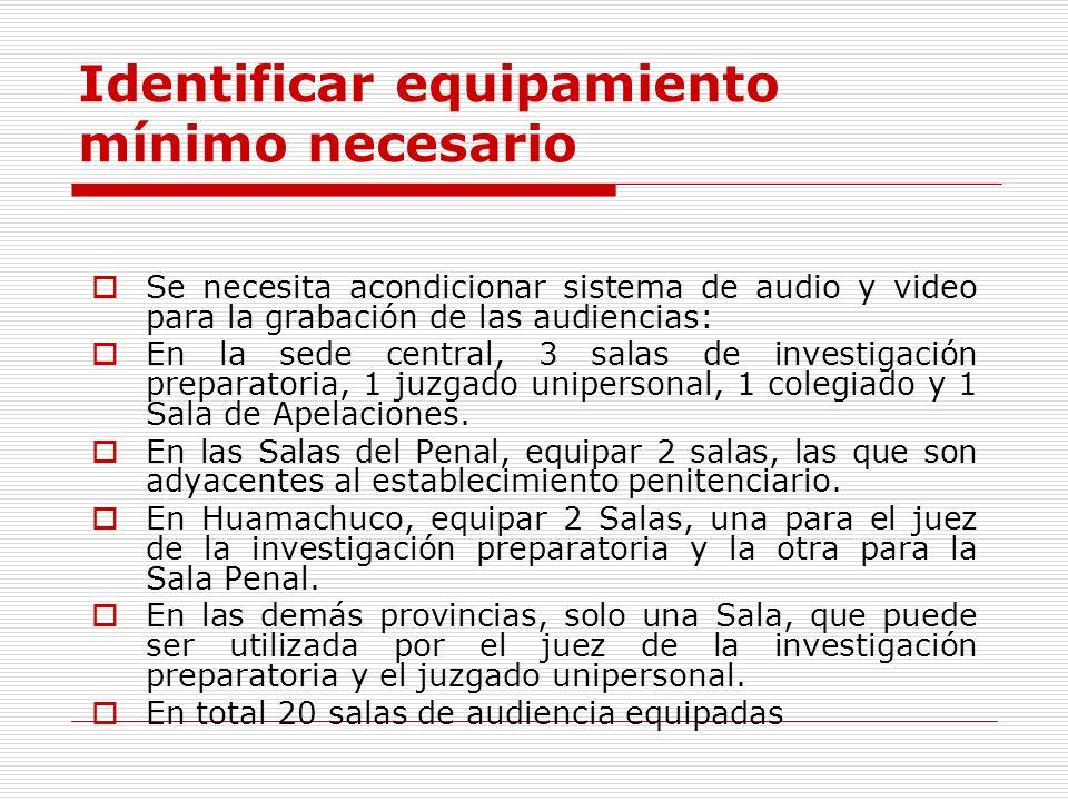 Identificar equipamiento mínimo necesario Se necesita acondicionar sistema de audio y video para la grabación de las audiencias: En la sede central, 3