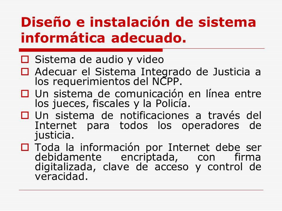 Diseño e instalación de sistema informática adecuado. Sistema de audio y video Adecuar el Sistema Integrado de Justicia a los requerimientos del NCPP.