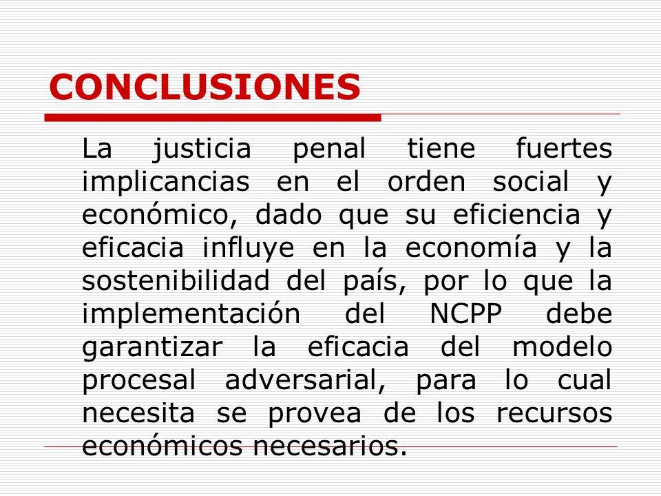 CONCLUSIONES La justicia penal tiene fuertes implicancias en el orden social y económico, dado que su eficiencia y eficacia influye en la economía y l