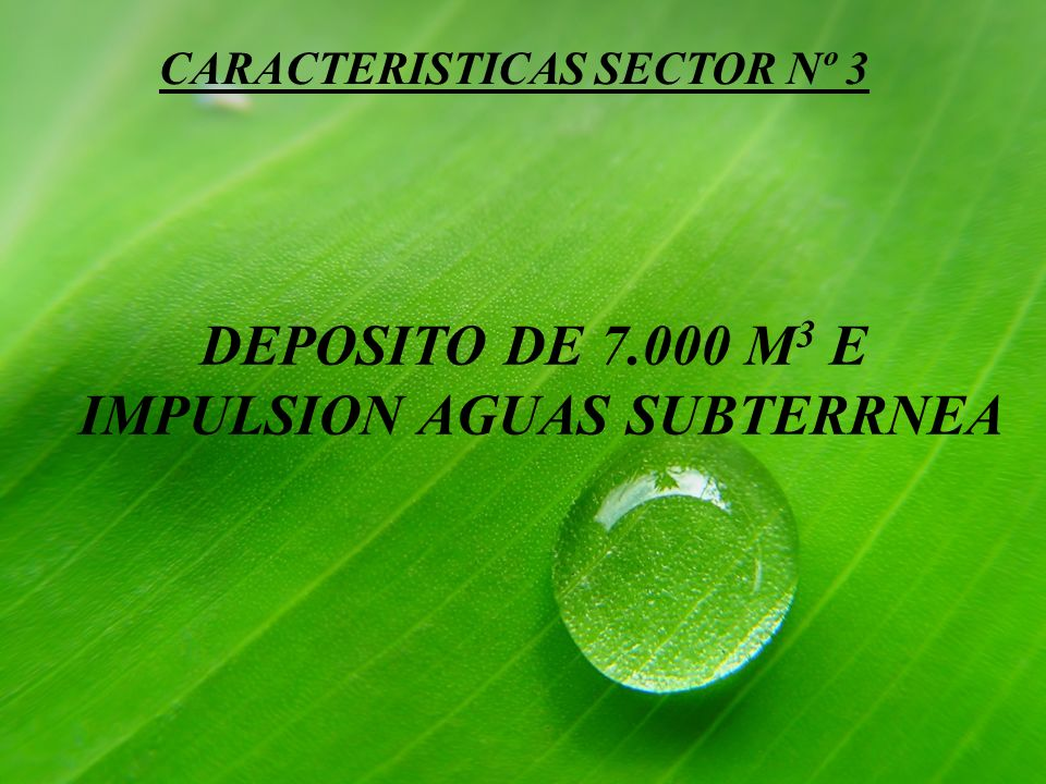CARACTERISTICAS SECTOR Nº 3 DEPOSITO DE 7.000 M 3 E IMPULSION AGUAS SUBTERRNEA