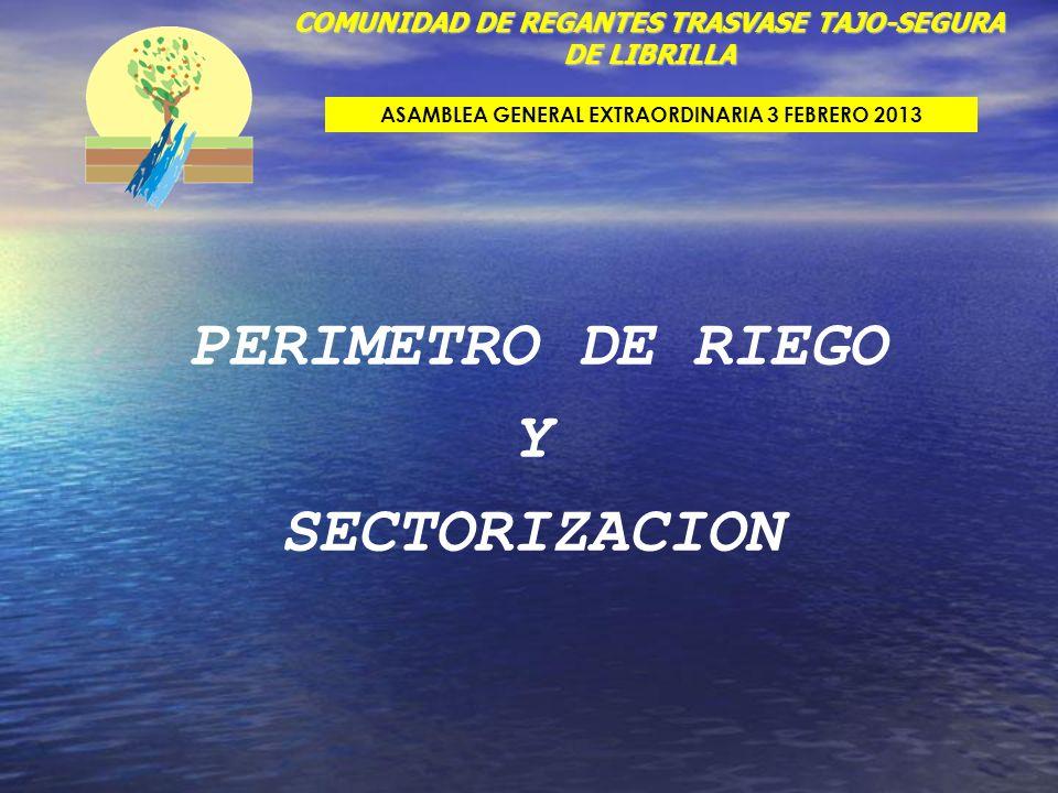 PERIMETRO DE RIEGO Y SECTORIZACION COMUNIDAD DE REGANTES TRASVASE TAJO-SEGURA DE LIBRILLA ASAMBLEA GENERAL EXTRAORDINARIA 3 FEBRERO 2013