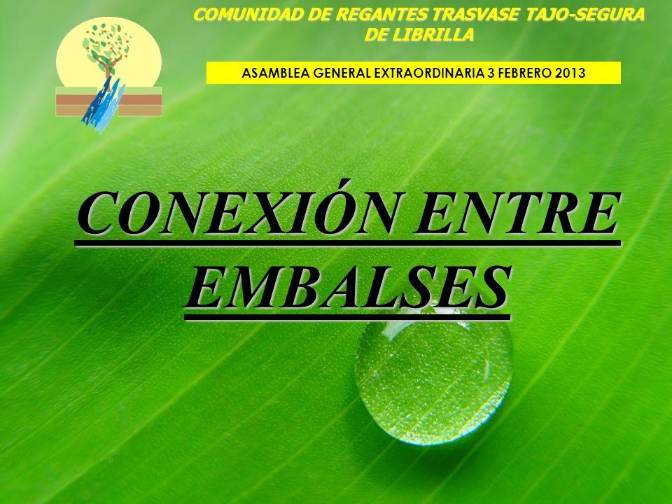 CONEXIÓN ENTRE EMBALSES COMUNIDAD DE REGANTES TRASVASE TAJO-SEGURA DE LIBRILLA ASAMBLEA GENERAL EXTRAORDINARIA 3 FEBRERO 2013