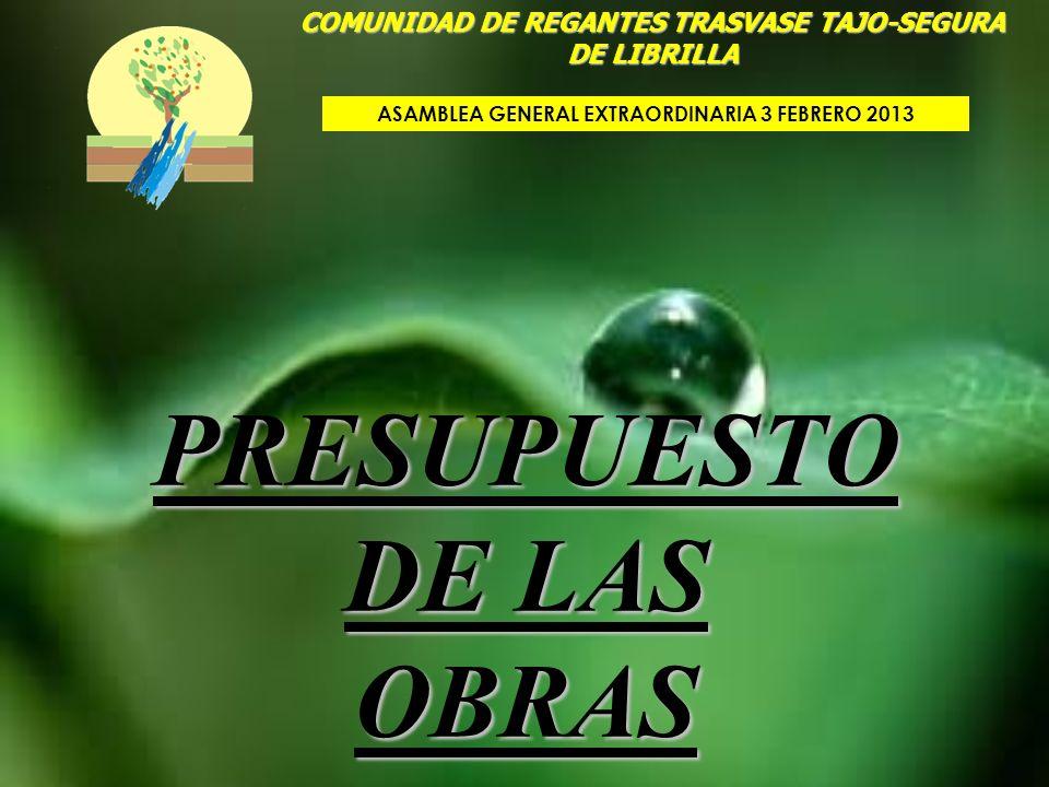 PRESUPUESTO DE LAS OBRAS COMUNIDAD DE REGANTES TRASVASE TAJO-SEGURA DE LIBRILLA ASAMBLEA GENERAL EXTRAORDINARIA 3 FEBRERO 2013