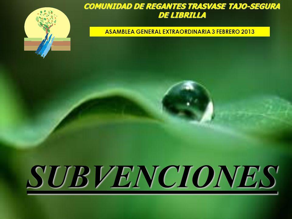 SUBVENCIONES COMUNIDAD DE REGANTES TRASVASE TAJO-SEGURA DE LIBRILLA ASAMBLEA GENERAL EXTRAORDINARIA 3 FEBRERO 2013