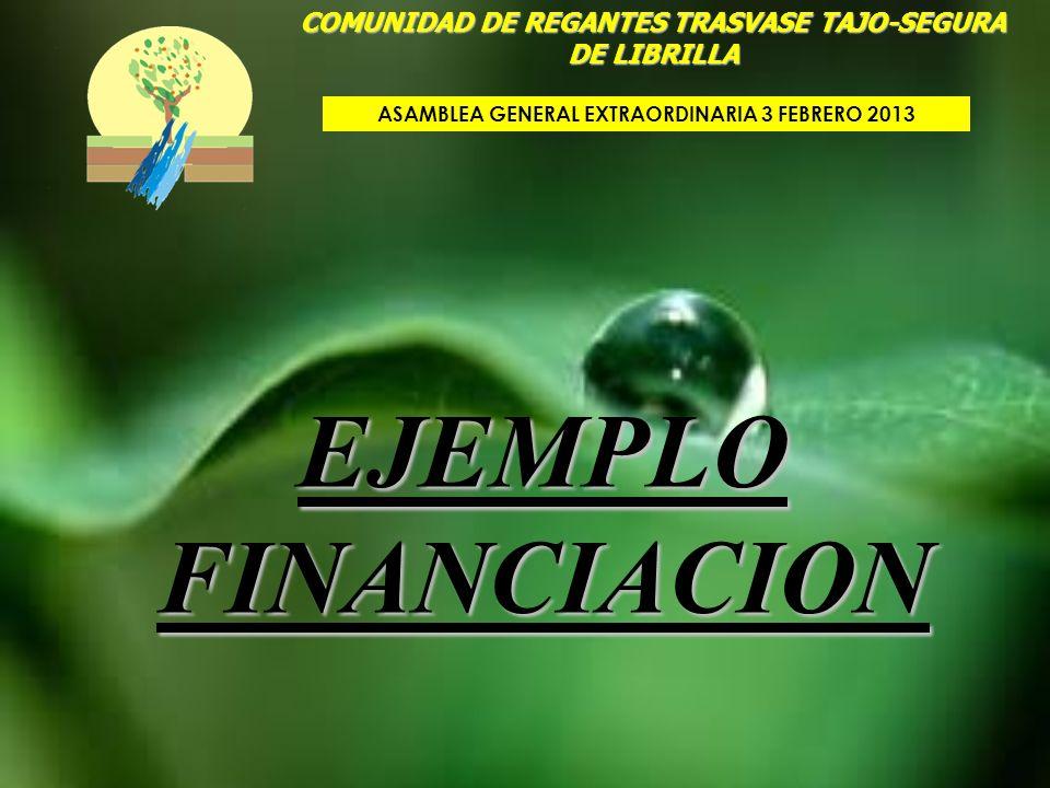 EJEMPLO FINANCIACION COMUNIDAD DE REGANTES TRASVASE TAJO-SEGURA DE LIBRILLA ASAMBLEA GENERAL EXTRAORDINARIA 3 FEBRERO 2013