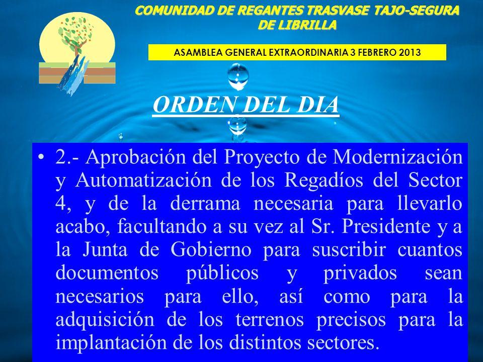 ORDEN DEL DIA 2.- Aprobación del Proyecto de Modernización y Automatización de los Regadíos del Sector 4, y de la derrama necesaria para llevarlo acabo, facultando a su vez al Sr.