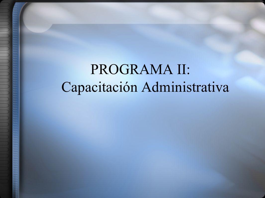 PROGRAMA II: Capacitación Administrativa