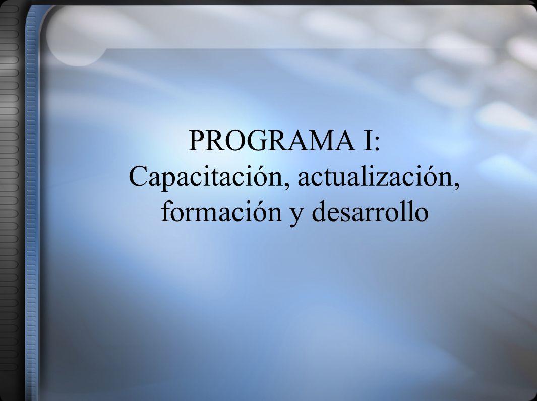 PROGRAMA I: Capacitación, actualización, formación y desarrollo