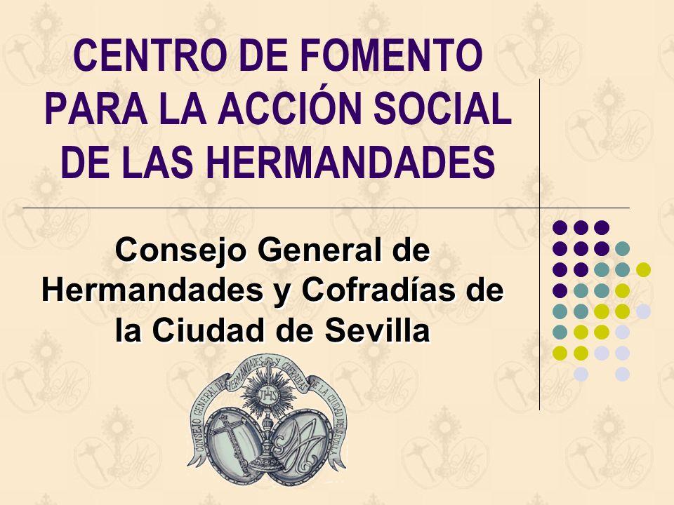 CENTRO DE FOMENTO PARA LA ACCIÓN SOCIAL DE LAS HERMANDADES Consejo General de Hermandades y Cofradías de la Ciudad de Sevilla