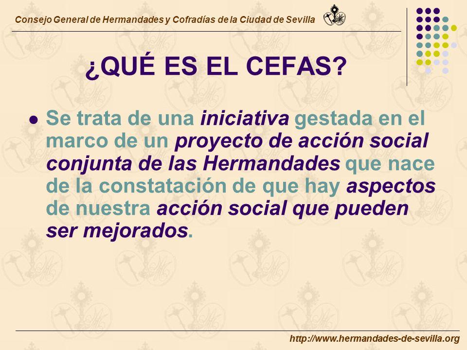 http://www.hermandades-de-sevilla.org ¿QUÉ ES EL CEFAS.