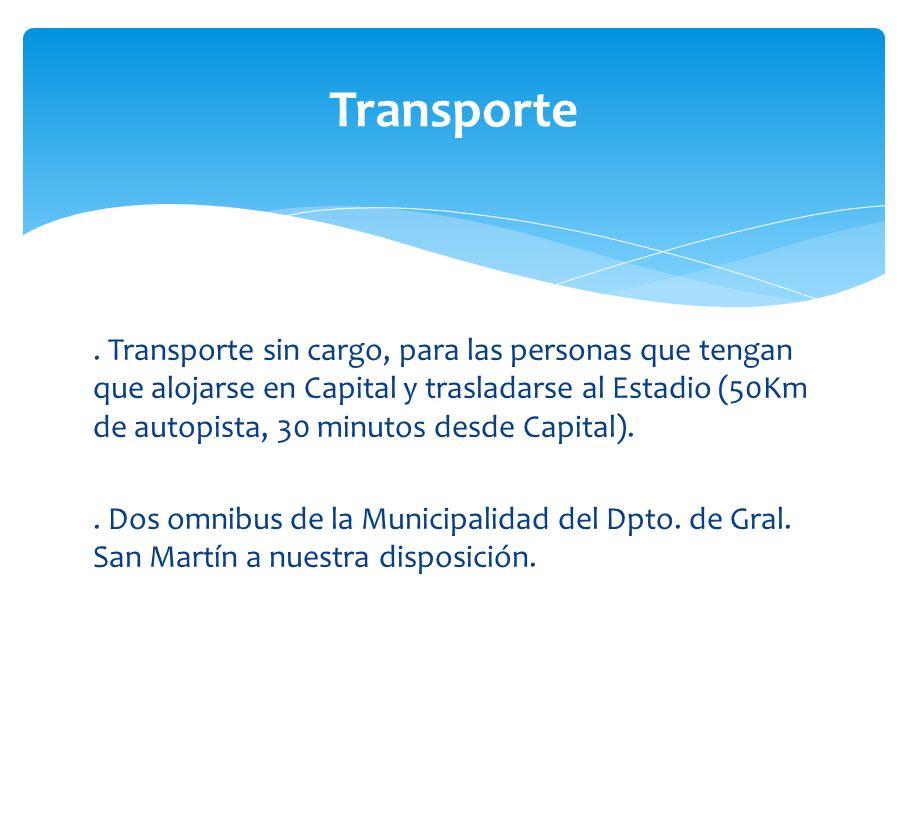 . Transporte sin cargo, para las personas que tengan que alojarse en Capital y trasladarse al Estadio (50Km de autopista, 30 minutos desde Capital)..