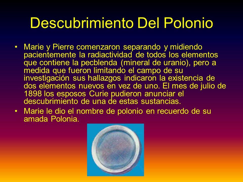 Descubrimiento Del Polonio Marie y Pierre comenzaron separando y midiendo pacientemente la radiactividad de todos los elementos que contiene la pecble