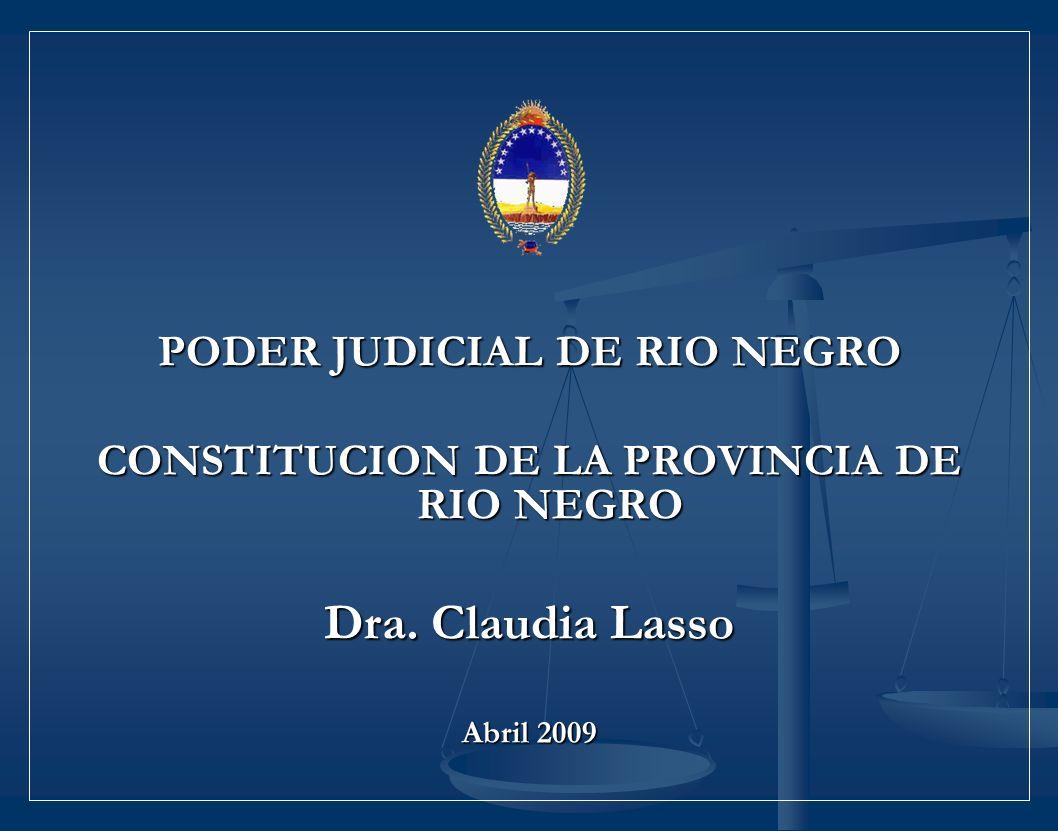 PODER JUDICIAL DE RIO NEGRO CONSTITUCION DE LA PROVINCIA DE RIO NEGRO Dra. Claudia Lasso Abril 2009