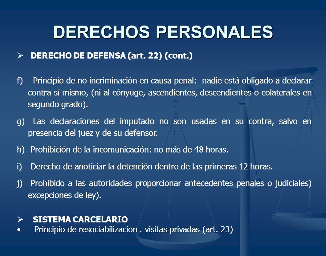 DERECHOS PERSONALES DERECHO DE DEFENSA (art. 22) (cont.) f) Principio de no incriminación en causa penal: nadie está obligado a declarar contra sí mis
