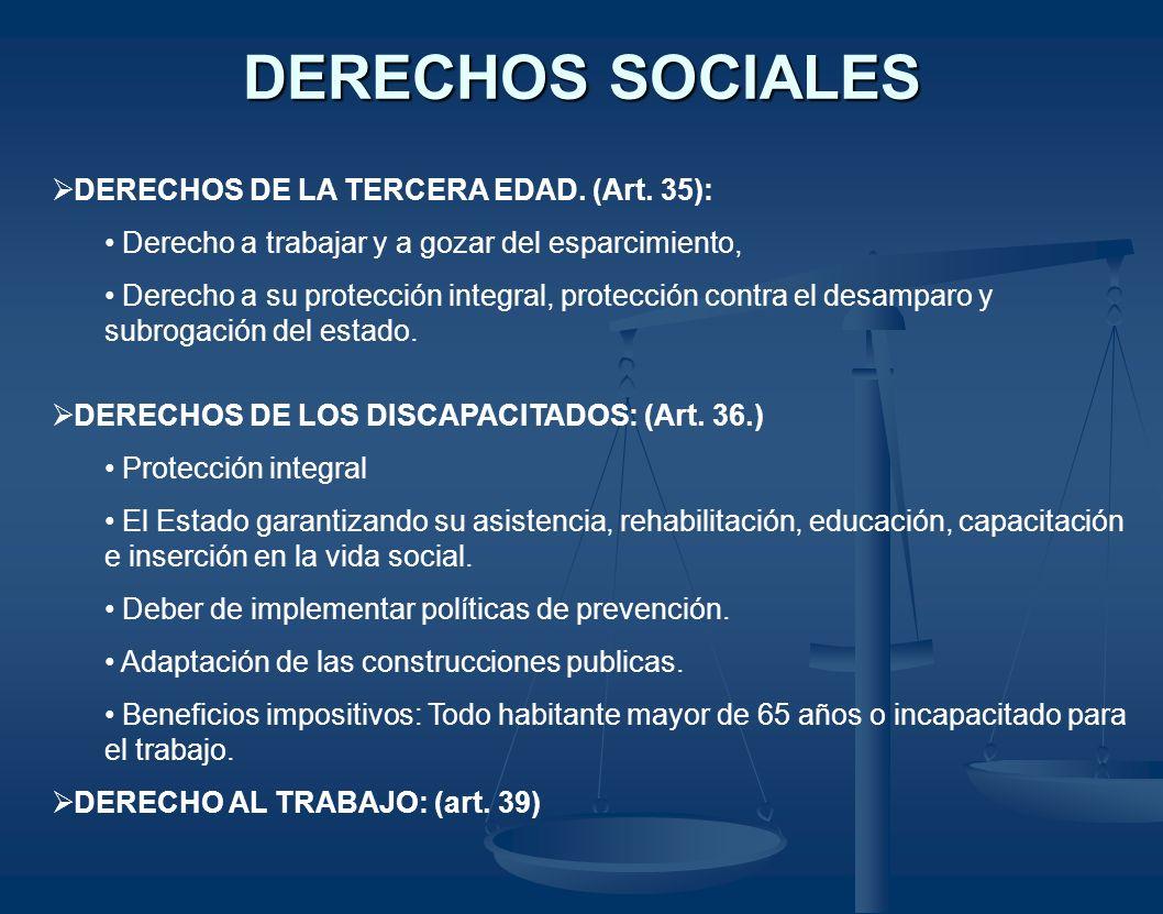 DERECHOS SOCIALES DERECHOS DE LA TERCERA EDAD. (Art. 35): Derecho a trabajar y a gozar del esparcimiento, Derecho a su protección integral, protección