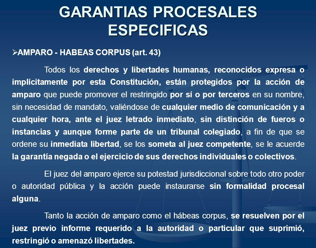 GARANTIAS PROCESALES ESPECIFICAS AMPARO - HABEAS CORPUS (art. 43) Todos los derechos y libertades humanas, reconocidos expresa o implícitamente por es