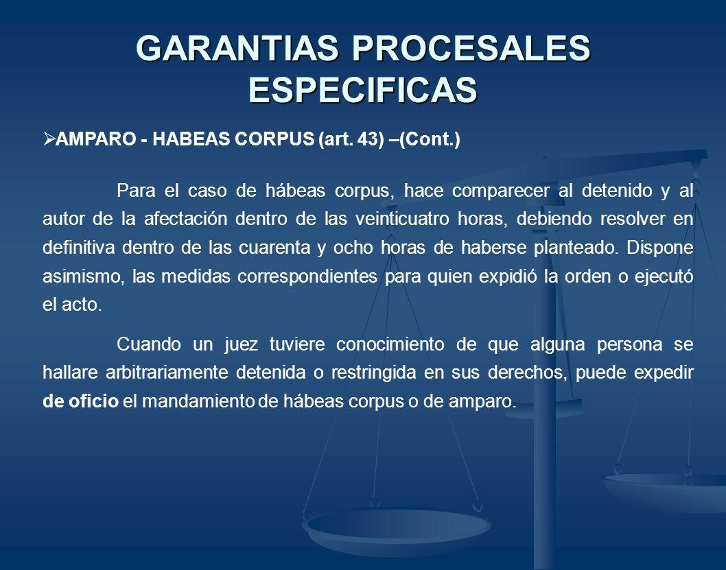 GARANTIAS PROCESALES ESPECIFICAS AMPARO - HABEAS CORPUS (art. 43) –(Cont.) Para el caso de hábeas corpus, hace comparecer al detenido y al autor de la