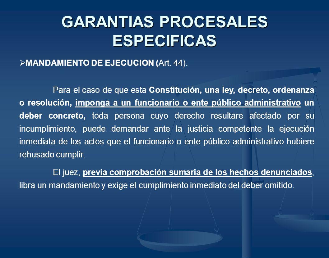 GARANTIAS PROCESALES ESPECIFICAS MANDAMIENTO DE EJECUCION (Art. 44). Para el caso de que esta Constitución, una ley, decreto, ordenanza o resolución,