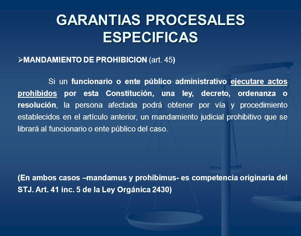 GARANTIAS PROCESALES ESPECIFICAS MANDAMIENTO DE PROHIBICION (art. 45) Si un funcionario o ente público administrativo ejecutare actos prohibidos por e