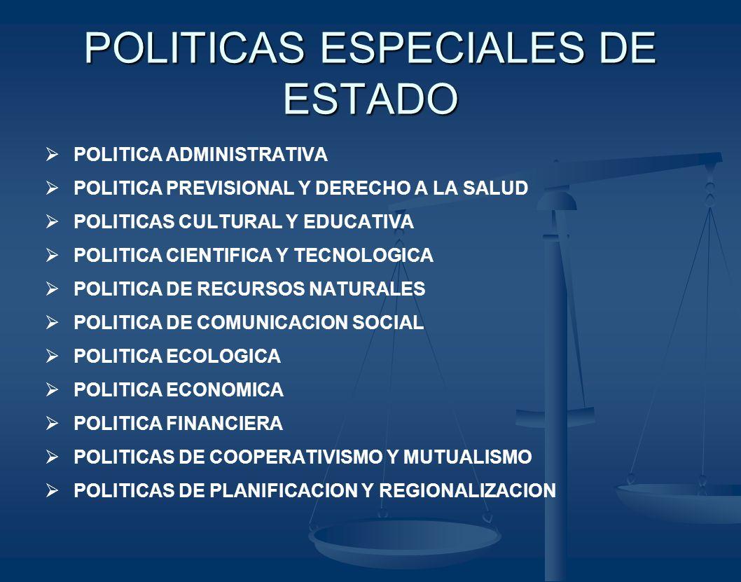 POLITICAS ESPECIALES DE ESTADO POLITICA ADMINISTRATIVA POLITICA PREVISIONAL Y DERECHO A LA SALUD POLITICAS CULTURAL Y EDUCATIVA POLITICA CIENTIFICA Y
