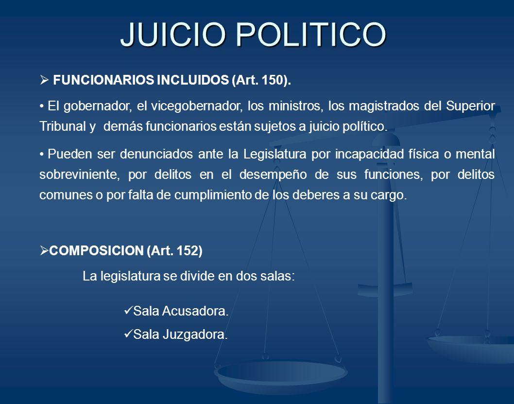 JUICIO POLITICO FUNCIONARIOS INCLUIDOS (Art. 150). El gobernador, el vicegobernador, los ministros, los magistrados del Superior Tribunal y demás func