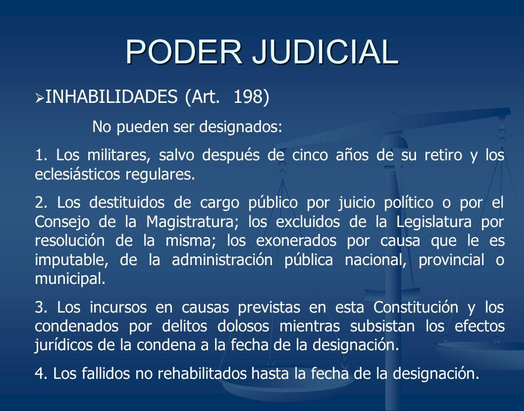 PODER JUDICIAL INHABILIDADES (Art. 198) No pueden ser designados: 1. Los militares, salvo después de cinco años de su retiro y los eclesiásticos regul