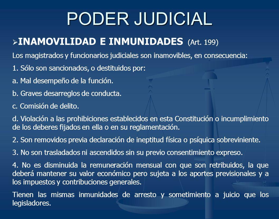 PODER JUDICIAL INAMOVILIDAD E INMUNIDADES (Art. 199) Los magistrados y funcionarios judiciales son inamovibles, en consecuencia: 1. Sólo son sancionad