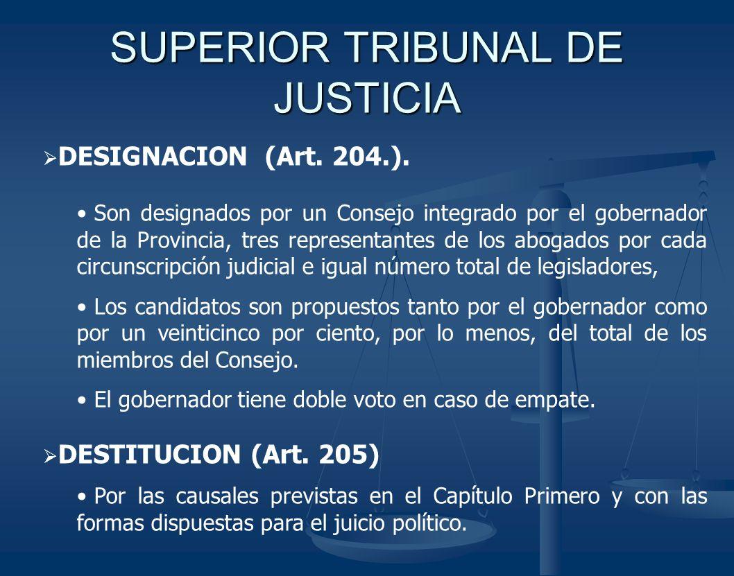 SUPERIOR TRIBUNAL DE JUSTICIA DESIGNACION (Art. 204.). Son designados por un Consejo integrado por el gobernador de la Provincia, tres representantes