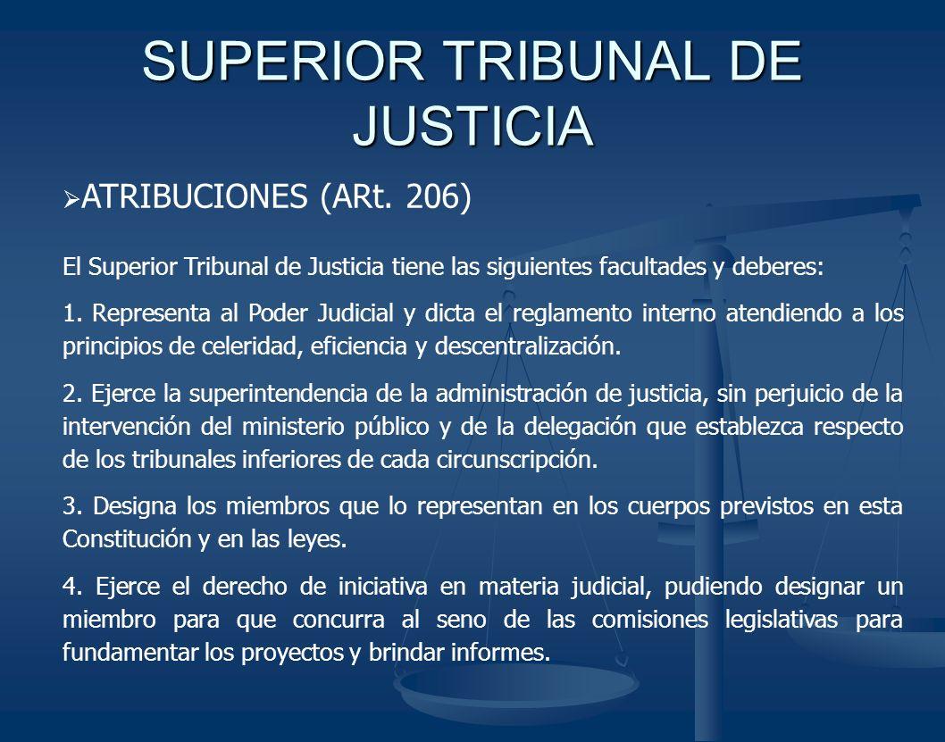 SUPERIOR TRIBUNAL DE JUSTICIA ATRIBUCIONES (ARt. 206) El Superior Tribunal de Justicia tiene las siguientes facultades y deberes: 1. Representa al Pod