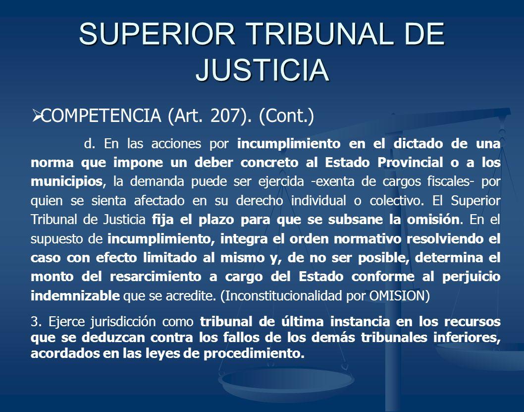 SUPERIOR TRIBUNAL DE JUSTICIA COMPETENCIA (Art. 207). (Cont.) d. En las acciones por incumplimiento en el dictado de una norma que impone un deber con
