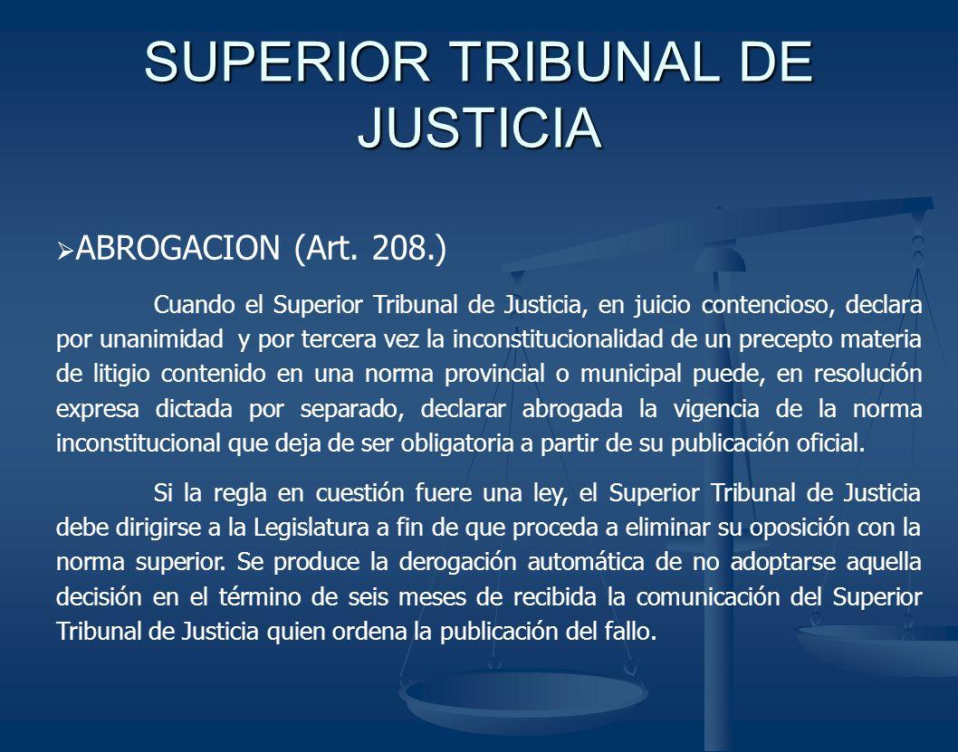 ABROGACION (Art. 208.) Cuando el Superior Tribunal de Justicia, en juicio contencioso, declara por unanimidad y por tercera vez la inconstitucionalida