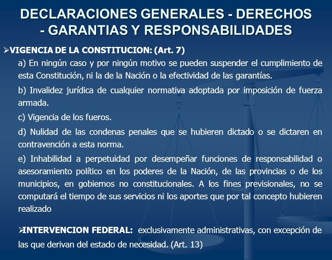 DECLARACIONES GENERALES - DERECHOS - GARANTIAS Y RESPONSABILIDADES VIGENCIA DE LA CONSTITUCION: (Art. 7) a) En ningún caso y por ningún motivo se pued