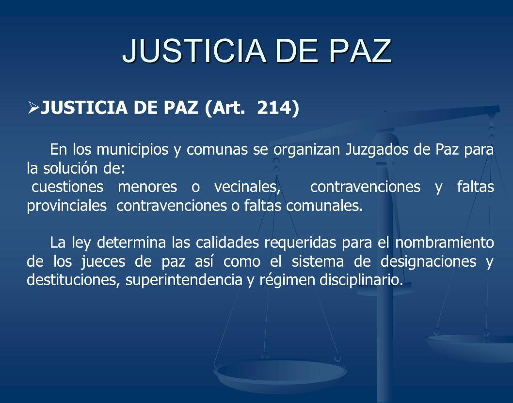 JUSTICIA DE PAZ JUSTICIA DE PAZ (Art. 214) En los municipios y comunas se organizan Juzgados de Paz para la solución de: cuestiones menores o vecinale