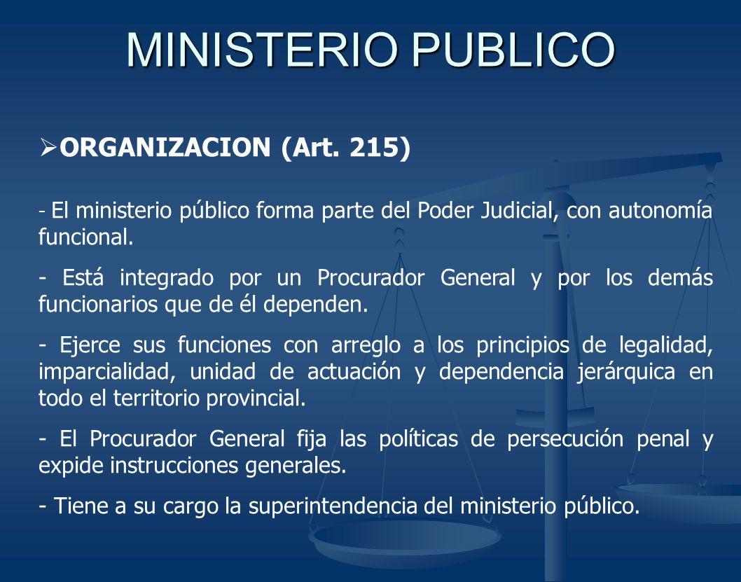 MINISTERIO PUBLICO ORGANIZACION (Art. 215) - El ministerio público forma parte del Poder Judicial, con autonomía funcional. - Está integrado por un Pr