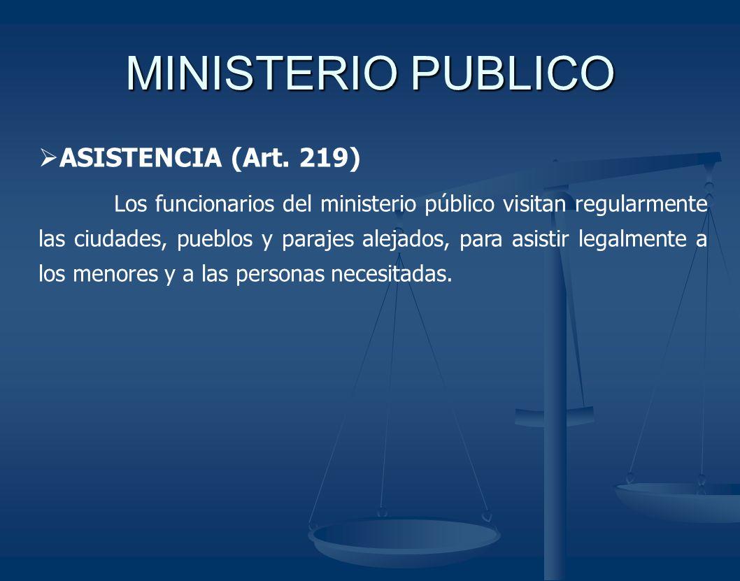 MINISTERIO PUBLICO ASISTENCIA (Art. 219) Los funcionarios del ministerio público visitan regularmente las ciudades, pueblos y parajes alejados, para a