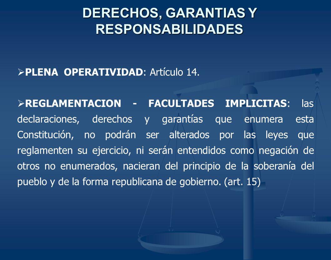 DERECHOS, GARANTIAS Y RESPONSABILIDADES PLENA OPERATIVIDAD: Artículo 14. REGLAMENTACION - FACULTADES IMPLICITAS: las declaraciones, derechos y garantí