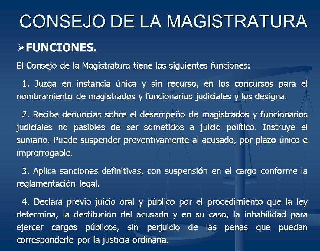 CONSEJO DE LA MAGISTRATURA FUNCIONES. El Consejo de la Magistratura tiene las siguientes funciones: 1. Juzga en instancia única y sin recurso, en los